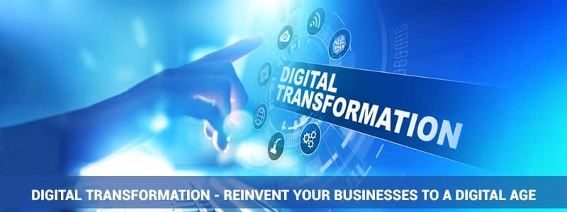 Digital Transformation – Reinvent your Businesses to a Digital age