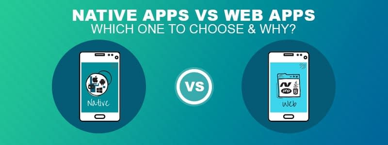 Native Apps vs Web Apps: Which one to choose & why