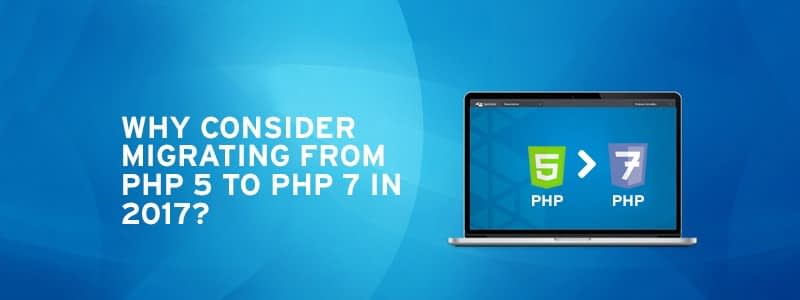 Why consider migrating from PHP 5 to PHP 7 in 2017