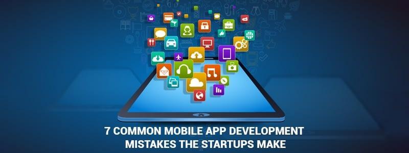 7 Common Mobile App Development mistakes the startups make