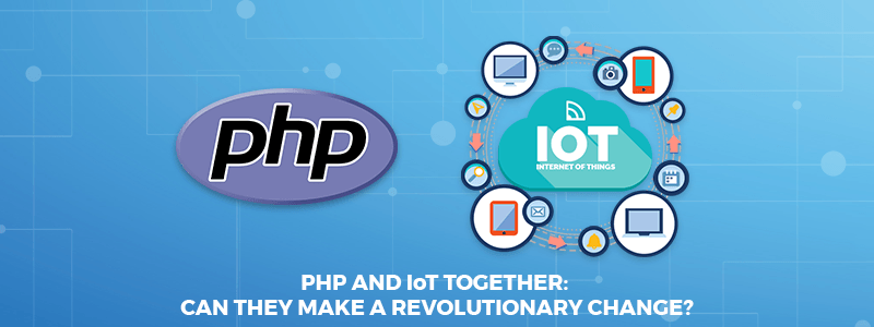 PHP and IoT Together Can They Make A Revolutionary Change