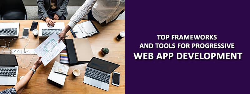 Top Frameworks and tools for Progressive Web App Development