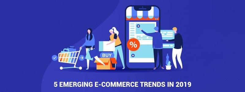 5 Emerging E-commerce Trends in 2019